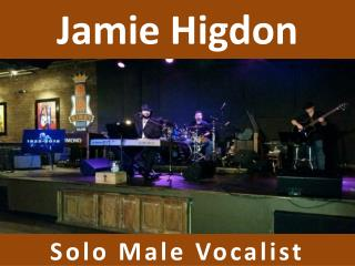 Jamie Higdon - Solo Male Vocalist
