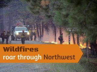 Wildfires roar through Northwest