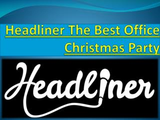 Headliner The Best Office Christmas Party