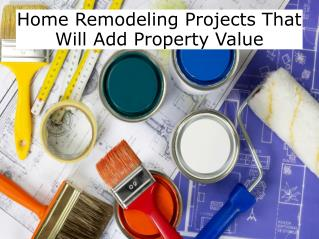 Home Remodeling Projects That Will Add Property Value