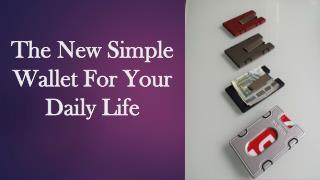 The New Simple Wallet For Your Daily Life