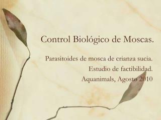 Control Biol gico de Moscas.