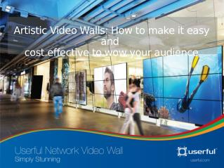 Artistic Video Walls: How to make it easy and cost effective to wow your audience