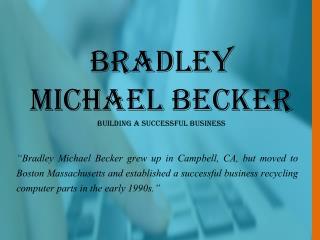 Bradley Michael Becker  Building a Successful Business