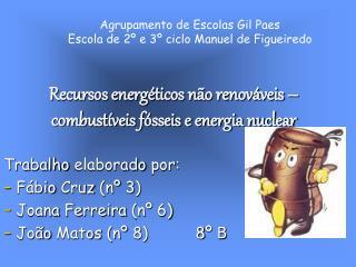Recursos energ ticos n o renov veis   combust veis f sseis e energia nuclear