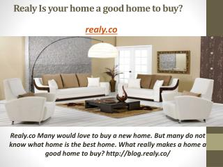 Realy Is your home a good home to buy?