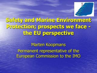 Safety and Marine Environment Protection; prospects we face - the EU perspective