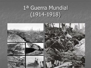 1  Guerra Mundial          1914-1918