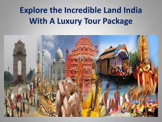 Explore the Incredible Land India With A Luxury Tour Package