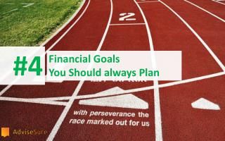 TOP 4 FINANCIAL GOALS , EVERYONE SHOULD PLAN