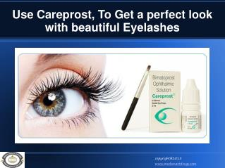 Use Careprost, To Get a perfect look with beautiful Eyelashes