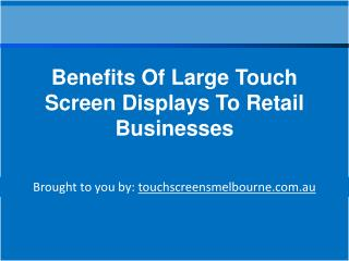 Benefits Of Large Touch Screen Displays To Retail Businesses