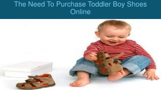 The Need To Purchase Toddler Boy Shoes Online