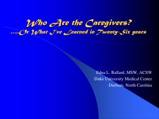 Who Are the Caregivers  ..Or What I ve Learned in Twenty-Six years