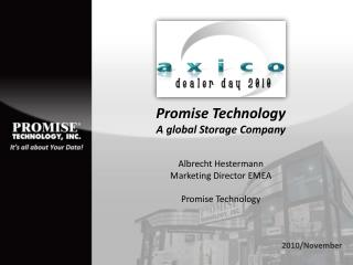 Promise Technology A global Storage Company  Albrecht Hestermann Marketing Director EMEA  Promise Technology