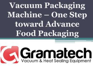 Vacuum Packaging Machine � One Step toward Advance Food Packaging