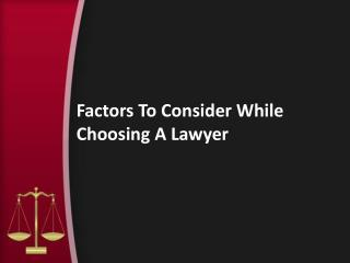Factors To Consider While Choosing A Lawyer