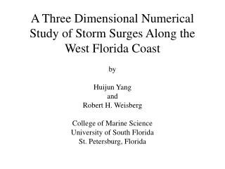 A Three Dimensional Numerical Study of Storm Surges Along the West Florida Coast  by  Huijun Yang and Robert H. Weisberg