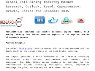 Global Gold Mining Industry Market Research, Outlook, Trend, Opportunity, Growth, Shares and Forecast 2015