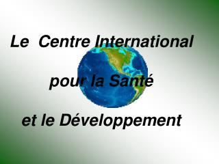 Le  Centre International   pour la Sant    et le D veloppement