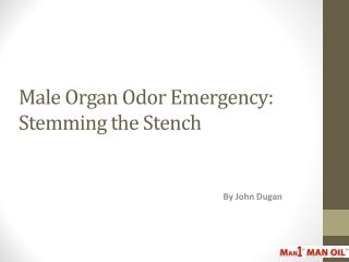 Male Organ Odor Emergency: Stemming the Stench