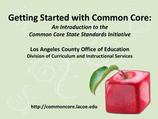 Getting Started with Common Core: An Introduction to the  Common Core State Standards Initiative  Los Angeles County Off