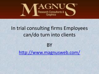 In trial consulting firms Employees can/do turn into clients