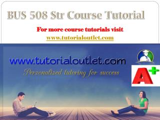BUS 508 Str Course Tutorial / tutorialoutlet
