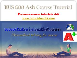 BUS 600 ASH Course Tutorial / tutorialoutlet