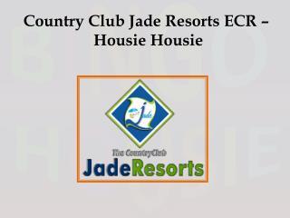 Country Club Jade Resorts ECR – Housie Housie