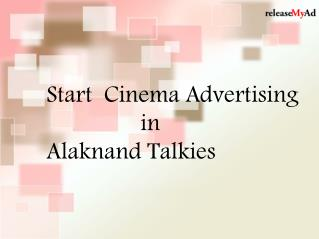 Instantly promote your business through cinema Ads at Alaknand Talkies