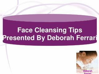 Face Cleansing Tips by Deborah Ferrari