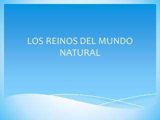 LOS REINOS DEL MUNDO NATURAL