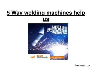 5 Way welding machines help us