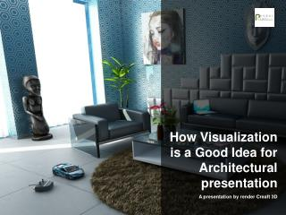 Visualisation is a Good Idea for Architectural presentation