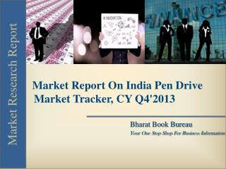 Market Report On India Pen Drive Market Tracker, CY Q4'2013