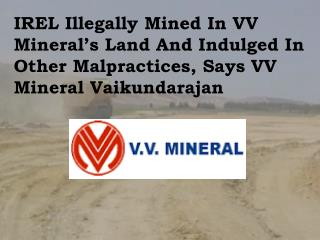 IREL Illegally Mined In VV Mineral's Land And Indulged In Other Malpractices, Says VV Mineral Vaikun