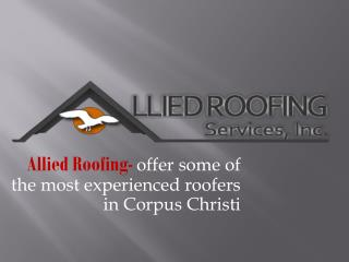 Allied Roofing Services offer some of the most experienced roofers in Corpus Christi.