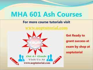 MHA 601 ASH Course Tutorial/Uoptutorial