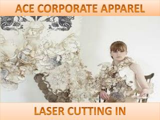 Ace Corporate Apparel - Laser Cutting