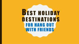 Best holiday destinations for hang out with friends