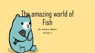 The amazing world of fish