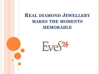 Real Diamond Jewellery Makes The Moments Memorable