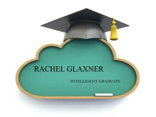 RACHEL GLAXNER - INTELLIGENT GRADUATE