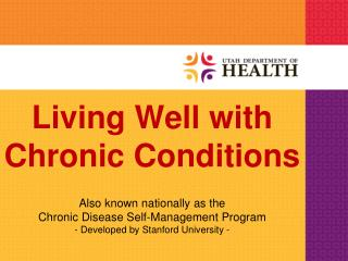 Also known nationally as the  Chronic Disease Self-Management Program - Developed by Stanford University -