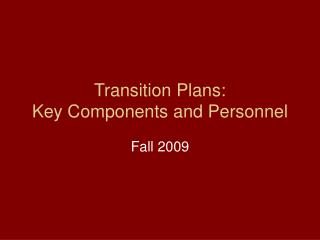 Transition Plans:  Key Components and Personnel