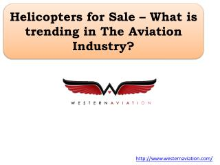 Helicopters for Sale – What is trending in The Aviation Industry?