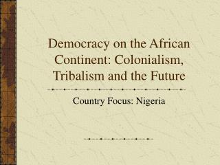 Democracy on the African Continent: Colonialism, Tribalism and the Future