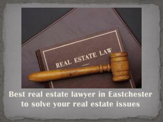 Best real estate lawyer in Eastchester to solve your real estate issues