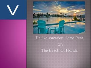 Delux vacation home rent on the beach of florida